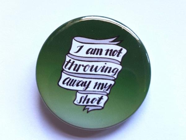 Hamilton Musical Not Throwing Away My Shot Badge Pinback Button